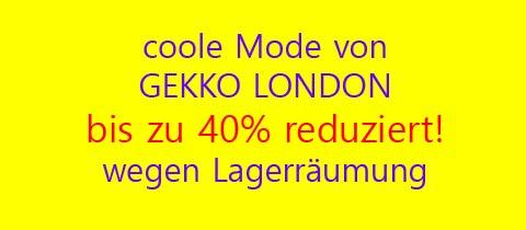 Alle Modelle unter: coole Mode – Gekko London!    Wegen Lagerräumung bis zu 40% reduziert.